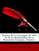 De Beauchamp, Alph: Histoire De La Campagne De 1814: Et De La Restauration De La Monarchie Française, Volume 1