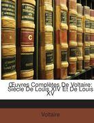 Voltaire: OEuvres Complètes De Voltaire: Siècle De Louis XIV Et De Louis XV