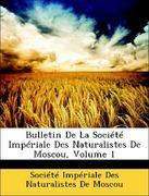 Société Impériale Des Naturalistes De Moscou: Bulletin De La Société Impériale Des Naturalistes De Moscou, Volume 1