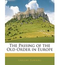 The Passing of the Old Order in Europe - Gregory Zilboorg