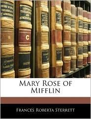 Mary Rose Of Mifflin - Frances Roberta Sterrett