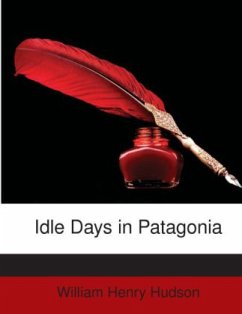 Idle Days in Patagonia - Hudson, William H.