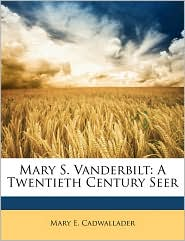 Mary S. Vanderbilt - Mary E. Cadwallader
