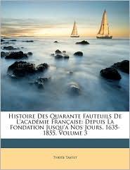 Histoire Des Quarante Fauteuils De L'Academie Francaise - Tyrtee Tastet