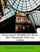 Dozy, Reinhart Pieter Anne: Dictionnaire Détaillé Des Noms Des Vêtements Chez Les Arabes