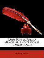 John Porter Fort: A Memorial, and Personal Reminiscences