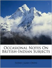 Occasional Notes On British-Indian Subjects - Sidney James Owen