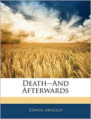 Death-And Afterwards - Edwin Arnold