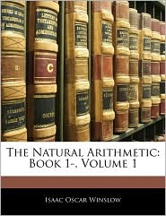 The Natural Arithmetic: Book 1-, Volume 1