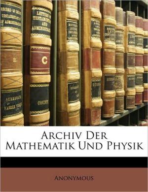 Archiv Der Mathematik Und Physik - Anonymous