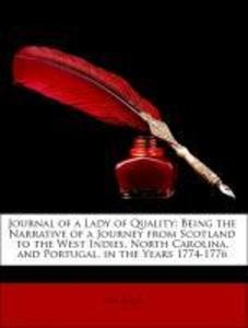 Journal of a Lady of Quality: Being the Narrative of a Journey from Scotland to the West Indies, North Carolina, and Portugal, in the Years 1774-1... - Nabu Press