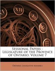 Sessional Papers - Legislature of the Province of Ontario, Volume 7 - Created by Legislativ Ontario Legislative Assembly