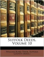 Suffolk Deeds, Volume 10 - Suffolk County (Mass.), Created by County (Mass ). Suffolk County (Mass ).