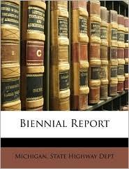 Biennial Report - Michigan. State Highway Dept