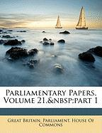 Parliamentary Papers, Volume 21, Part 1