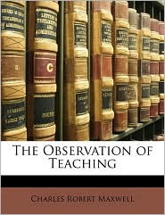 The Observation of Teaching - Charles Robert Maxwell