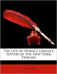 The Life Of Horace Greeley, Editor Of The New York Tribune - James Parton