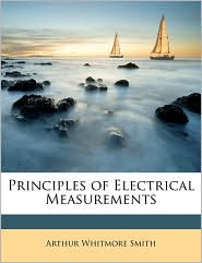 Principles Of Electrical Measurements - Arthur Whitmore Smith