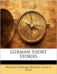 German Short Stories - Harold Herman Bender, Julia E. Blau