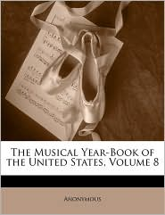 The Musical Year-Book Of The United States, Volume 8 - Anonymous