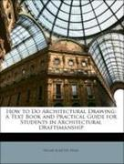 Teale, Oscar Schutte: How to Do Architectural Drawing: A Text Book and Practical Guide for Students in Architectural Draftsmanship