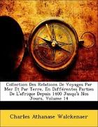 Walckenaer, Charles Athanase: Collection Des Relations De Voyages Par Mer Et Par Terre, En Différentes Parties De L´afrique Depuis 1400 Jusqu´à Nos Jours, Volume 14