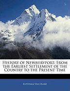 History of Newburyport: From the Earliest Settlement of the Country to the Present Time