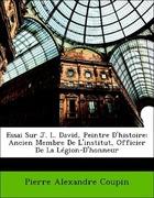 Coupin, Pierre Alexandre: Essai Sur J. L. David, Peintre D´histoire: Ancien Membre De L´institut, Officier De La Légion-D´honneur