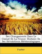 Fuster: Des Changements Dans Le Climat De La France: Histoire De Ses Révolutions Météorologiques