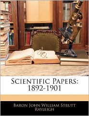 Scientific Papers - Baron John William Strutt Rayleigh