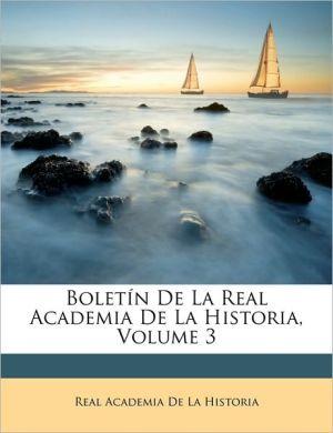 Boletin De La Real Academia De La Historia, Volume 3 - Real Academia De La Historia