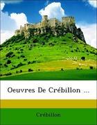 Crébillon: Oeuvres De Crébillon ...