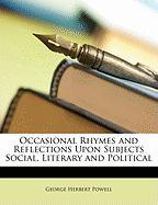 Occasional Rhymes and Reflections Upon Subjects Social, Literary and Political