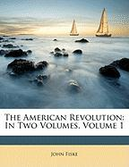 The American Revolution: In Two Volumes, Volume 1