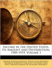Income In The United States, Its Amount And Distribution, 1909-1919, Volume 1 - Oswald Whitman Knauth, Wesley Clair Mitchell, Frederick Robertson Macaulay