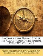 Income in the United States, Its Amount and Distribution, 1909-1919, Volume 1