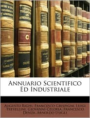Annuario Scientifico Ed Industriale - Augusto Righi, Francesco Grispigni, Luigi Trevellini