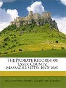 Massachusetts. Probate Court (Essex County): The Probate Records of Essex County, Massachusetts: 1675-1681