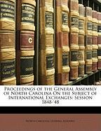 Proceedings of the General Assembly of North Carolina on the Subject of International Exchanges: Session 1848-'48