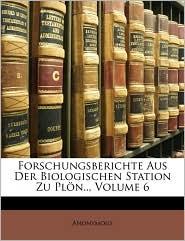 Forschungsberichte Aus Der Biologischen Station Zu Plon, Volume 6 - Anonymous