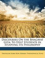 Discourses on the Bhagavat Gita: To Help Students in Studying Its Philosophy
