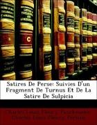 Persius, Charles Louis Fleury;Panckoucke, Charles Louis Fleury: Satires De Perse: Suivies D´un Fragment De Turnus Et De La Satire De Sulpicia
