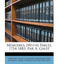 Memoires. [With] Tables, 1754-1883, Par A. Gaste - Armand Gast