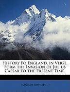 History Fo England, in Verse, Form the Invasion of Julius Caesar to the Present Time.