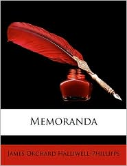 Memoranda - J.O. Halliwell-Phillipps