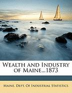 Wealth and Industry of Maine...1873