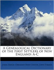 A Genealogical Dictionary Of The First Settlers Of New England - James Savage, John Farmer, Orrando Perry Dexter