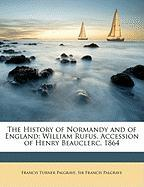 The History of Normandy and of England: William Rufus. Accession of Henry Beauclerc. 1864