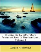 Nettement, Alfred: Histoire De La Littérature Française Sous La Restauration, Volume 1