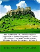 De Carné, Louis-Joseph-Marie: Les Fondateurs De L´unité Française: Suger--Saint Louis--Duguesclin--Jeanne Darc--Louis Xi--Henri Iv--Richelieu--Mazarin. Études Historiques, Volume 2